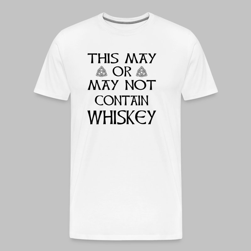May Or May Not Contain Whiskey - Men's Premium T-Shirt
