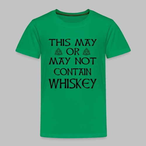 May Or May Not Contain Whiskey - Toddler Premium T-Shirt