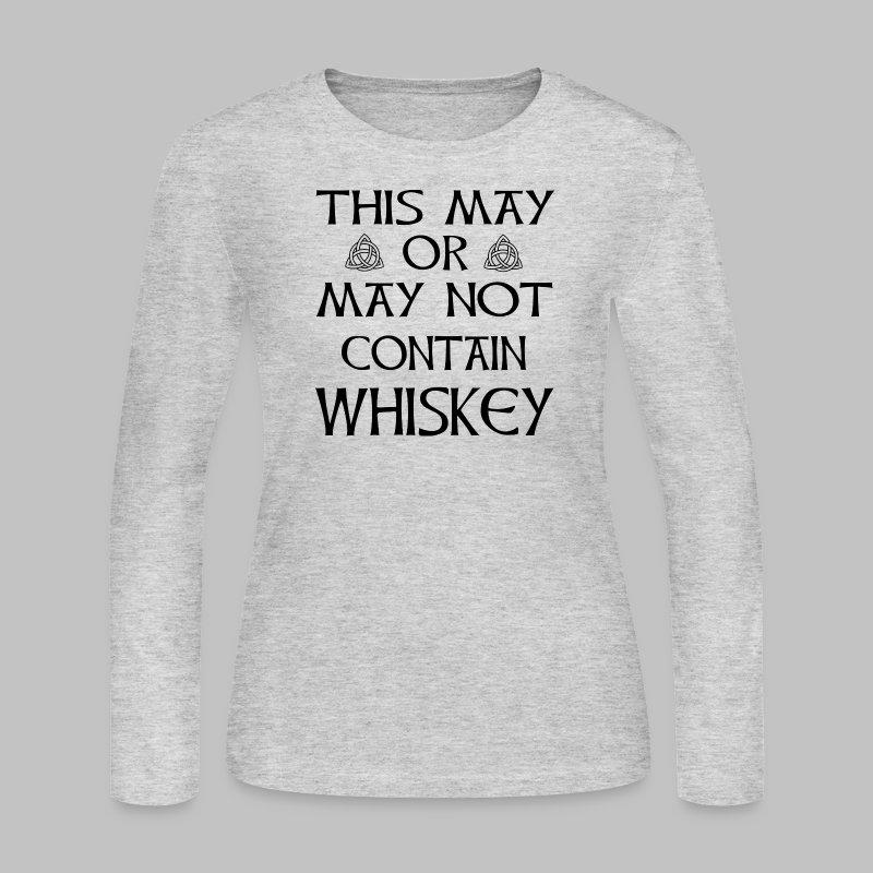 May Or May Not Contain Whiskey - Women's Long Sleeve Jersey T-Shirt