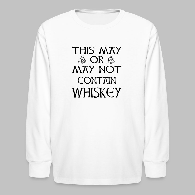 May Or May Not Contain Whiskey - Kids' Long Sleeve T-Shirt