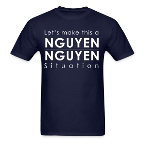All I do is Nguyen - Men's T-Shirt