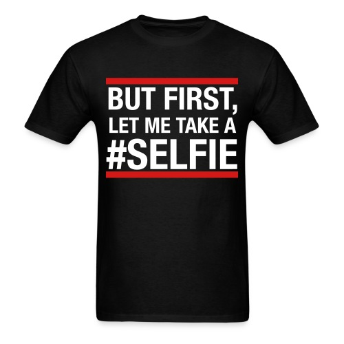 Let Me Take A Selfie Shirt - Men's T-Shirt