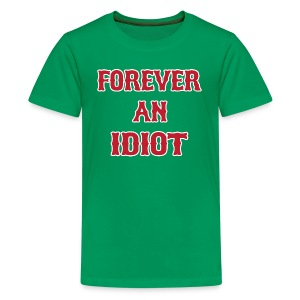 Forever An Idiot - Kids' Premium T-Shirt