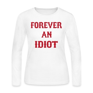 Forever An Idiot - Women's Long Sleeve Jersey T-Shirt