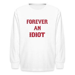 Forever An Idiot - Kids' Long Sleeve T-Shirt