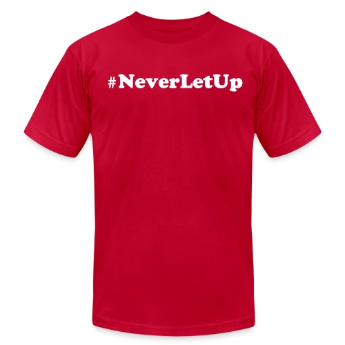 #NeverLetUp Tee - Men's Fine Jersey T-Shirt