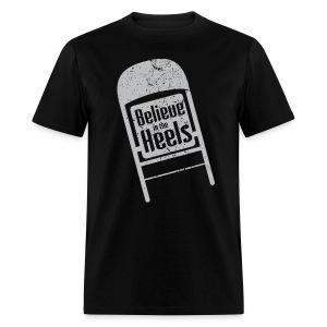 Believe In The Heels (Men) - Men's T-Shirt