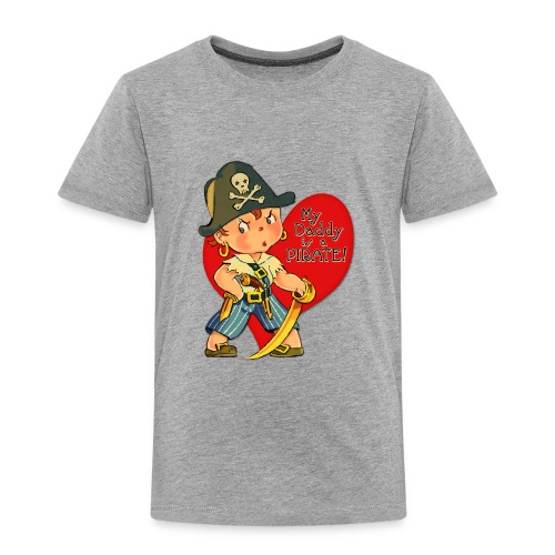 Daddy is a Pirate -- Toddler Version - Toddler Premium T-Shirt