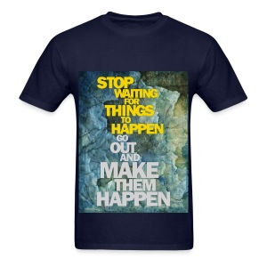 Make Things Happen - Men's T-Shirt