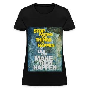 Make Things Happen - Women's T-Shirt