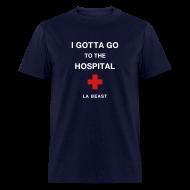 T-Shirts ~ Men's T-Shirt ~ I Gotta Go To The Hospital