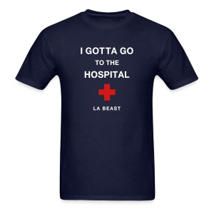 I Gotta Go To The Hospital - Men's T-Shirt