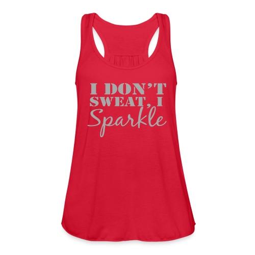 I dont sweat, I sparkle (w/ glittery text) - Women's Flowy Tank Top by Bella