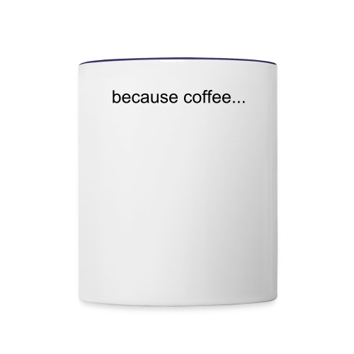 coffee... - Contrast Coffee Mug