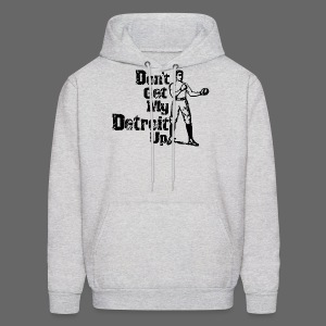 Don't Get My Detroit Up - Men's Hoodie