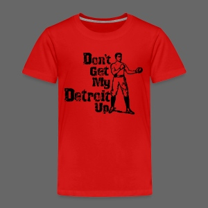 Don't Get My Detroit Up - Toddler Premium T-Shirt
