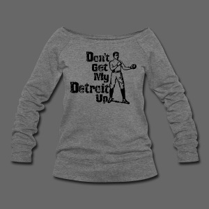 Don't Get My Detroit Up - Women's Wideneck Sweatshirt