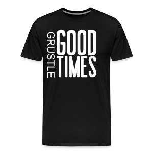 Grustle  GOOD TIMES  Mens Tee - Men's Premium T-Shirt