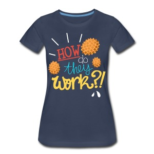 Women's: How do they work?! - Women's Premium T-Shirt
