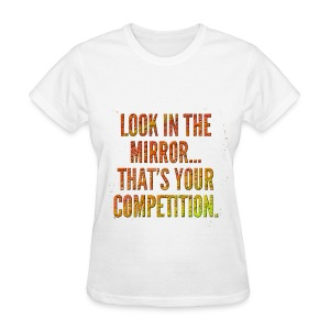 Your Competition - Women's T-Shirt