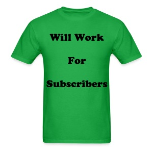 Will Work For Subscribers - Men's T-Shirt