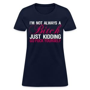 NEW!    Not Always A B*tch - Women's T-Shirt