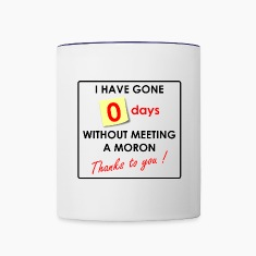 Zero Days Without Meeting a Moron Thanks to You Bottles & Mugs