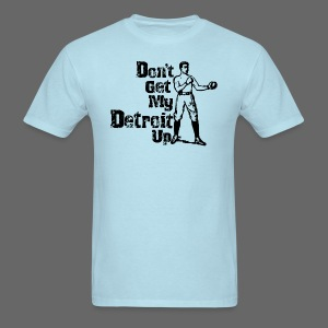 Don't Get My Detroit Up - Men's T-Shirt