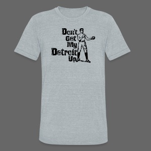 Don't Get My Detroit Up - Unisex Tri-Blend T-Shirt by American Apparel