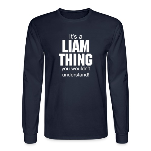 it's a Liam thing you wouldn't understand - Men's Long Sleeve T-Shirt