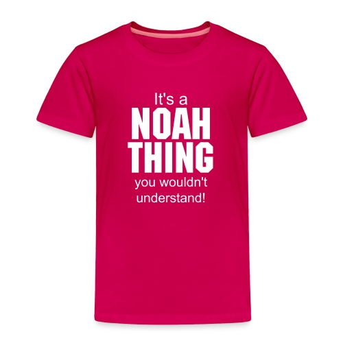 it's a Noah thing you wouldn't understand - Toddler Premium T-Shirt