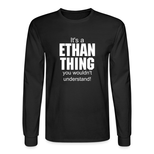 it's a Ethan thing you wouldn't understand - Men's Long Sleeve T-Shirt