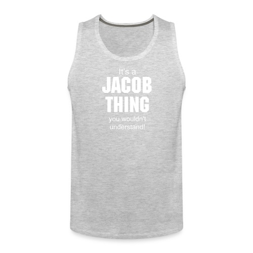 it's a Jacob thing you wouldn't understand - Men's Premium Tank