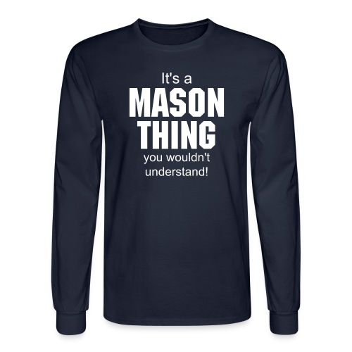 it's a Mason thing you wouldn't understand - Men's Long Sleeve T-Shirt