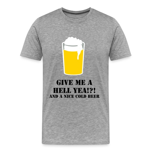 Stone Cold Phrase Give me a hell yea!?! and a cold BEER... - Men's Premium T-Shirt