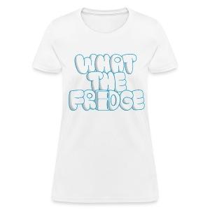 What the Fridge (Women) - Women's T-Shirt