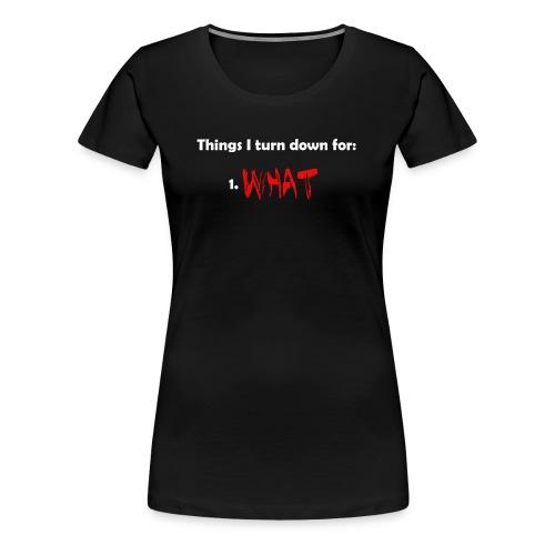 Things I Turn Down For Women - Women's Premium T-Shirt