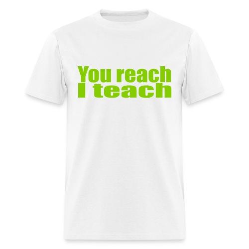 You reach I teach - Men's T-Shirt