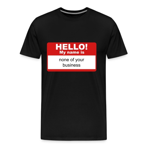 Hello! my name is none of your business - Men's Premium T-Shirt
