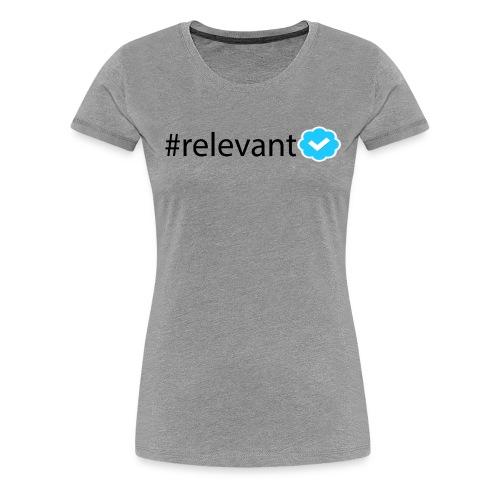 Women's #relevant Tee - Women's Premium T-Shirt
