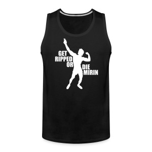 Premium Tank Top Zyzz Get Ripped Or Die Mirin - Men's Premium Tank