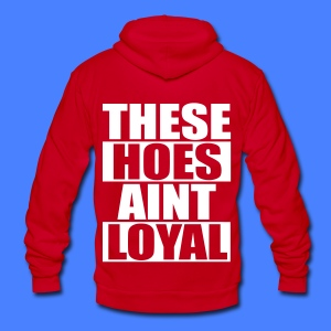 These Hoes Aint Loyal Zip Hoodies & Jackets - Unisex Fleece Zip Hoodie by American Apparel