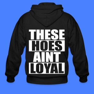 These Hoes Aint Loyal Zip Hoodies & Jackets - Men's Zip Hoodie