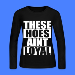 These Hoes Aint Loyal Long Sleeve Shirts - Women's Long Sleeve Jersey T-Shirt