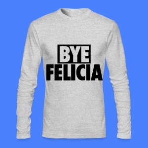 Bye Felicia Long Sleeve Shirts - Men's Long Sleeve T-Shirt by Next Level