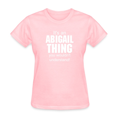 It's an Abigail thing you wouldn't understand - Women's T-Shirt