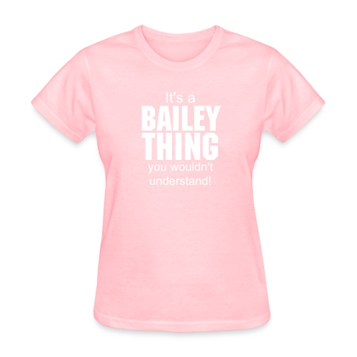 It's a Bailey thing you wouldn't understand - Women's T-Shirt
