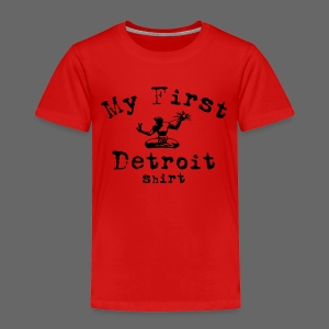 My First Detroit Shirt - Toddler Premium T-Shirt