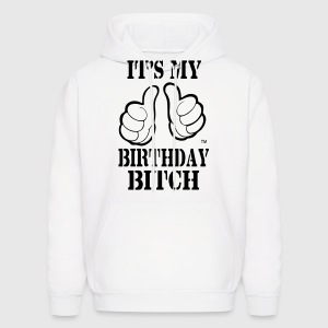 IT'S MY BIRTHDAY BITCH Hoodies - Men's Hoodie