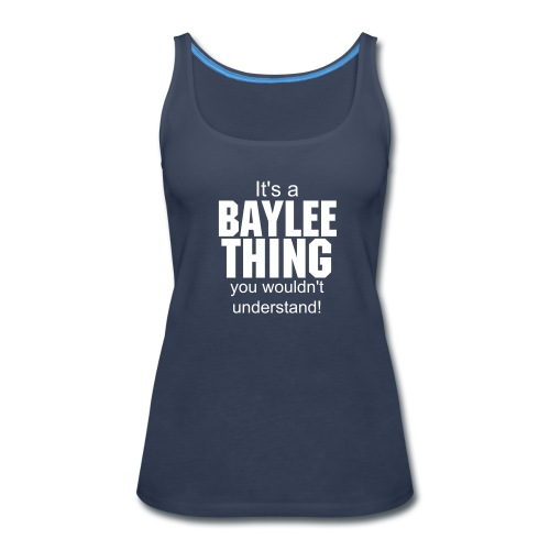 It's a baylee thing you wouldn't understand - Women's Premium Tank Top